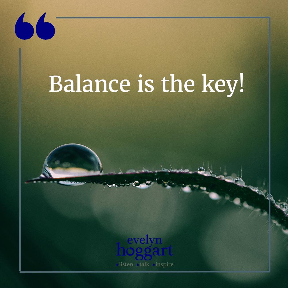 Balance is the key!