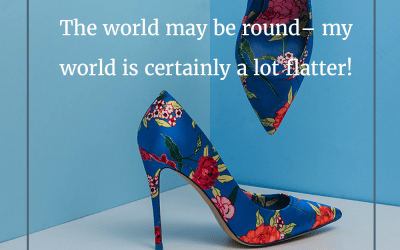 The world may be round – my world is certainly a lot flatter!